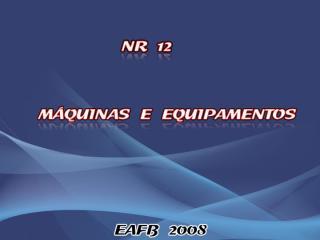 Nr12_ Maquinas e Equipamentos.ppt